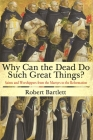 Why Can the Dead Do Such Great Things?: Saints and Worshippers from the Martyrs to the Reformation Cover Image