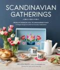 Scandinavian Gatherings: From Afternoon Fika to Midsummer Feast: 70 Simple Recipes & Crafts for Everyday Celebrations Cover Image