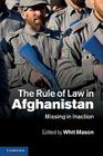 The Rule of Law in Afghanistan: Missing in Inaction Cover Image