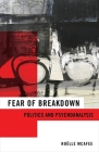 Fear of Breakdown: Politics and Psychoanalysis (New Directions in Critical Theory #65) Cover Image