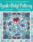 A Selection of Designs Inspired by Iznik and Delft Pottery in Cross Stitch Cover Image