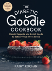 The Diabetic Goodie Cookbook: Classic Desserts and Baked Goods to Satisfy Your Sweet Tooth—Over 190 Easy, Blood-Sugar-Friendly Recipes with No Artificial Sweeteners Cover Image