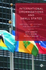 International Organizations and Small States: Participation, Legitimacy and Vulnerability Cover Image