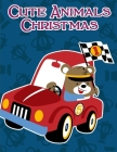 Cute Animals Christmas: The Coloring Pages for Easy and Funny Learning for Toddlers and Preschool Kids Cover Image