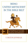 Being United Methodist in the Bible Belt: A Theological Survival Guide for Youth, Parents, and Other Confused United Methodists Cover Image