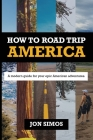 How To Road Trip America: A Modern Guide for Epic American Adventures Cover Image