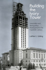 Building the Ivory Tower: Universities and Metropolitan Development in the Twentieth Century (Politics and Culture in Modern America) Cover Image