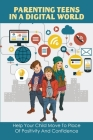 Parenting Teens In A Digital World: Help Your Child Move To Place Of Positivity And Confidence: Parenting From The Inside Out Book Cover Image