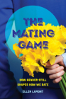 The Mating Game: How Gender Still Shapes How We Date Cover Image
