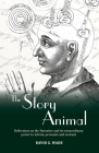 The Story Animal: Reflections on the Narrative & its extraordinary power to inform, persuade and enchant Cover Image