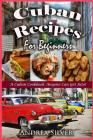 Cuban Recipes for Beginners: A Cuban Cookbook Anyone Can Get Into! Cover Image