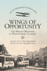 Wings of Opportunity: The Wright Brothers in Montgomery, Alabama, 1910 Cover Image