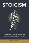 Stoicism: A Simple Guide to Build Self Discipline, Gain Confidence and Find Happiness in Your Life Cover Image