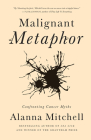 Malignant Metaphor: Confronting Cancer Myths Cover Image