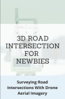 3D Road Intersection For Newbies: Surveying Road Intersections With Drone Aerial Imagery: Survey Mapping Made Simple Cover Image