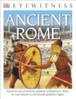 DK Eyewitness Books: Ancient Rome: Discover One of History's Greatest Civilizations from its Vast Empire to the Blo to the Bloody Gladiator Fights Cover Image