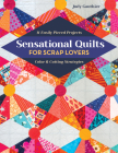 Sensational Quilts for Scrap Lovers: 11 Easily Pieced Projects; Color & Cutting Strategies Cover Image