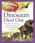 I Wonder Why the Dinosaurs Died Out: And Other Questions about Animals in Danger Cover Image