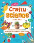 Crafty Science: More than 20 Sensational STEAM Projects to Create at Home Cover Image
