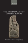 The Archaeology of Coastal Bengal: Na Cover Image
