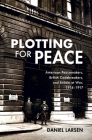 Plotting for Peace: American Peacemakers, British Codebreakers, and Britain at War, 1914-1917 Cover Image