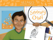 Uliaq's Amazing Animals: Snowy Owl: English Edition Cover Image