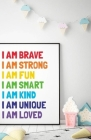 I am brave I am strong: A coloring book for awesome kids and even adults. Inspirational coloring book to always believe in yourself Cover Image