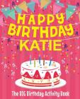 Happy Birthday Katie - The Big Birthday Activity Book: (Personalized Children's Activity Book) Cover Image