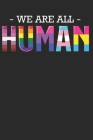 We Are All HUMAN: LGBT Pride Gay Lesbian Bisexual Transsexual Rainbow Proud Flag Colors Light Community Free Love Respect Equality Gift Cover Image