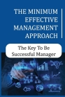 The Minimum Effective Management Approach: The Key To Be Successful Manager: The Conventional Way Of Management Cover Image