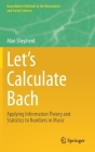 Let's Calculate Bach: Applying Information Theory and Statistics to Numbers in Music (Quantitative Methods in the Humanities and Social Sciences) Cover Image