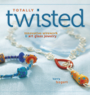 Totally Twisted: Innovative Wirework + Art Glass Jewelry Cover Image