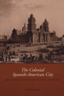 The Colonial Spanish-American City: Urban Life in the Age of Atlantic Capitalism Cover Image