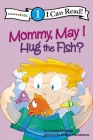 Mommy May I Hug the Fish: Biblical Values, Level 1 (I Can Read!) Cover Image