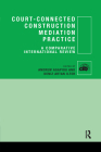 Court-Connected Construction Mediation Practice: A Comparative International Review Cover Image