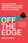 Off the Edge: Flat Earthers, Conspiracy Culture, and Why People Will Believe Anything Cover Image