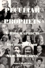 Peculiar Prophets: A Biographical Dictionary of New Religions Cover Image