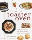 Pop It in the Toaster Oven: From Entrees to Desserts, More Than 250 Delectable, Healthy, and Convenient Recipes: A Cookbook Cover Image
