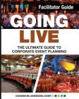 Going Live: The Ultimate Guide to Corporate Event Planning - Facilitator Guide Cover Image
