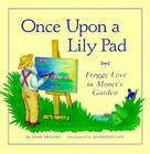 Once Upon A Lily Pad: Froggy Love in Monet's Garden Cover Image