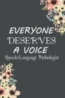 Everyone Deserves A Voice Speech-Language Pathologist: SLP Gifts, Speech Therapist Notebook, Best Speech Therapist, Floral SLP Gift For Notes ... Ther Cover Image