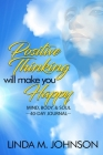 Positive Thinking Will Make You Happy: 40 Day Journal: Mind, Body and Soul Cover Image