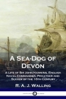 A Sea-Dog of Devon: A Life of Sir John Hawkins, English Naval Commander, Privateer and Slaver of the 16th Century Cover Image