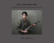 We Came From Fire: Photographs of Kurdistan's Armed Struggle Against ISIS Cover Image
