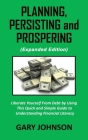 Planning, Persisting and Prospering: Liberate Youself From Debt (Expanded Version) Cover Image