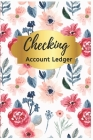 Checking Account Ledger: Checkbook Ledger, 6 Column Payment Record, Book Keeping, Tracker Log Book, Personal Checking Account Balance Register, Cover Image