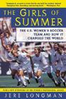 The Girls of Summer: The U.S. Women's Soccer Team and How It Changed the World Cover Image
