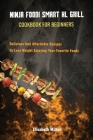 Ninja Foodi Smart XL Grill Cookbook for Beginners Delicious And Affordable Recipes To Lose Weight Enjoying Your Favorite Foods Cover Image