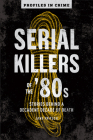 Serial Killers of the '80s, 5: Stories Behind a Decadent Decade of Death Cover Image