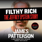 Filthy Rich: A Powerful Billionaire, the Sex Scandal that Undid Him, and All the Justice that Money Can Buy: The Shocking True Story of Jeffrey Epstein (James Patterson True Crime) Cover Image